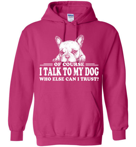 Image of Of Course I Talk To My Dog Hoodie - OlalaShirt
