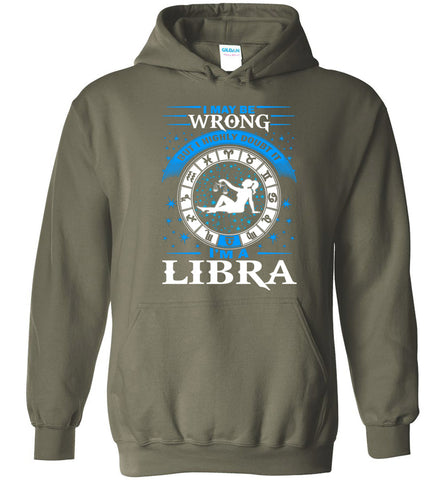 Image of I May Be Wrong But I Highly Doubt It I'm A Libra Hoodie