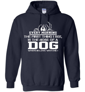 Every Morning The First Thing I See Dog Hoodie