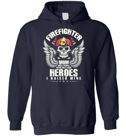 Firefighter Mom Most People Never Meet Their Heroes I Raised Mine Funny Gift Hoodie