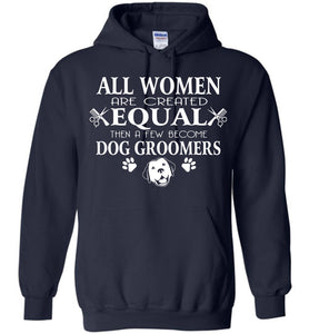Women Created Few Become Dog Groomers Hoodie - OlalaShirt