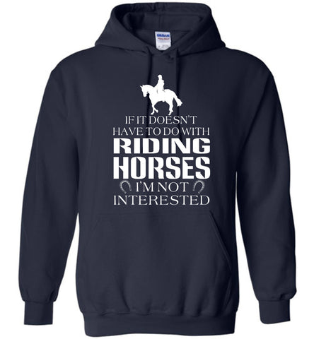 Image of If It Doesn't Have To Do With Riding Horses Hoodie - OlalaShirt