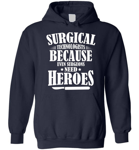 Surgical Technologist Because Even Surgeons Need Heroes Hoodie