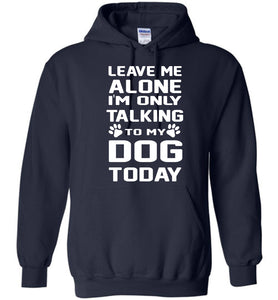 I'm Only Talking To My Dog Today Hoodie - OlalaShirt