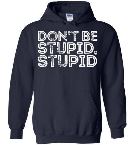 Image of Don't Be Stupid, Stupid Hoodie - OlalaShirt