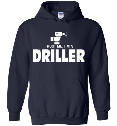 Image of Trust Me I'm A Driller Hoodie