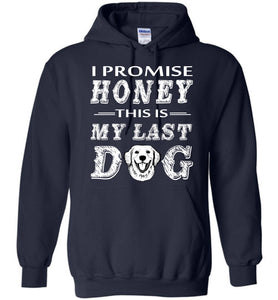 I Promise Honey This Is My Last Dog Hoodie