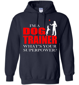 I'm Dog Trainer What's Your Superpower? Hoodie