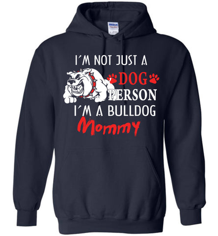 Image of Not Just A Dog Person I'm A Bulldog Mom Hoodie - OlalaShirt