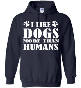 I Like Dogs More Than Humans Hoodie