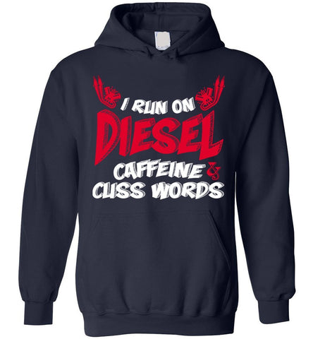 Funny Truckers Hoodie I Run On Diesel Caffeine Cuss Words