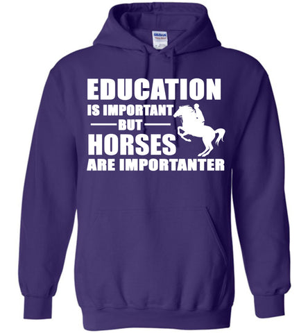 Education Is Important But Horses Are Importanter  Hoodie