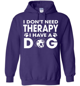 I Don't Need Therapy I Have A Dog Hoodie