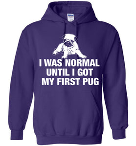 I Was Normal Until I Got My First Pug Hoodie - OlalaShirt
