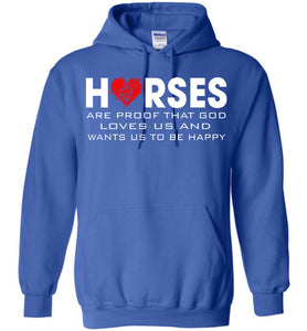 Horses Are Proof That God Loves Us And Wants Us To Be Happy Hoodie - OlalaShirt