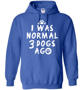 I Was Normal 3 Dogs Ago Hoodie - OlalaShirt