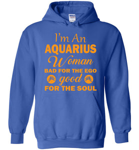 I'm An Aquarius Woman Bad For The Ego Good For The Soul Hoodie