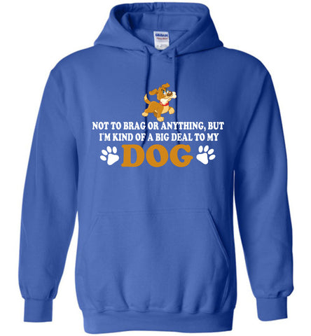 Image of I'm Kind Of A Big Deal To My Dog Hoodie
