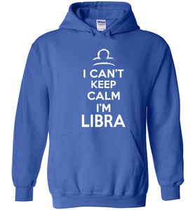 I Can't Keep Calm I'm Libra Hoodie