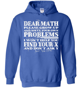 Dear Math Please Grow Up And Solve Your Own Problems I Won't Hoodie - OlalaShirt
