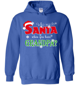 Who Needs Santa When You Have Grandpa Hoodie