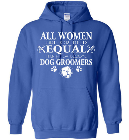 Image of Women Created Few Become Dog Groomers Hoodie - OlalaShirt