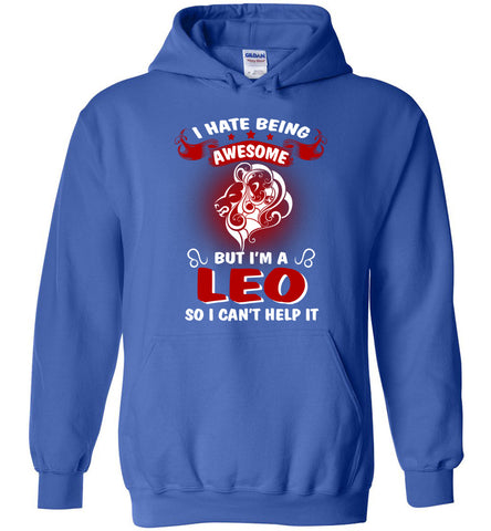Image of I Hate Being Awesome But I'm A Leo So I Can't Help It Hoodie