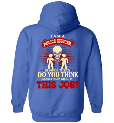 I Am A Police Officer Of Course I'm Crazy Hoodie