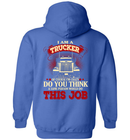 Image of I Am A Trucker Of Course I'm Crazy Hoodie