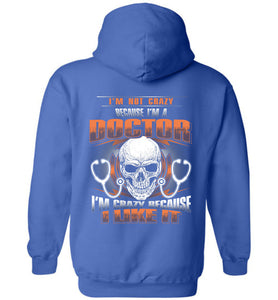 I'm Not Crazy Because I'm A Doctor Hoodie