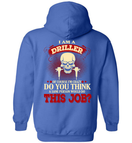 Image of I Am A Driller Of Course I'm Crazy Hoodie