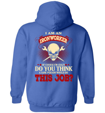 Image of I Am An Ironworker Of Course I'm Crazy Hoodie
