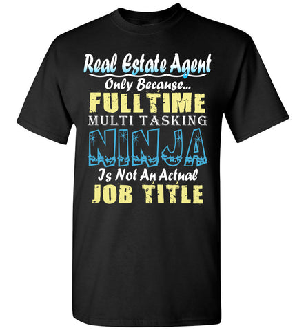 Real Estate Agent Full Time Multi Tasking Ninja T-Shirt