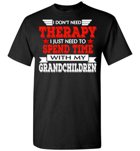 Don't Need Therapy Spend Grandchildren - OlalaShirt