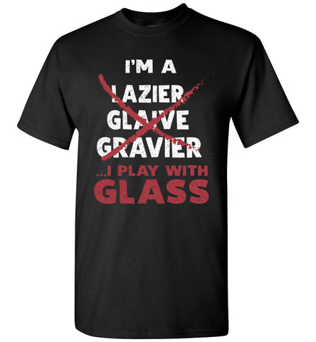 I'm A Glazier I Play With Glass T Shirt Gift