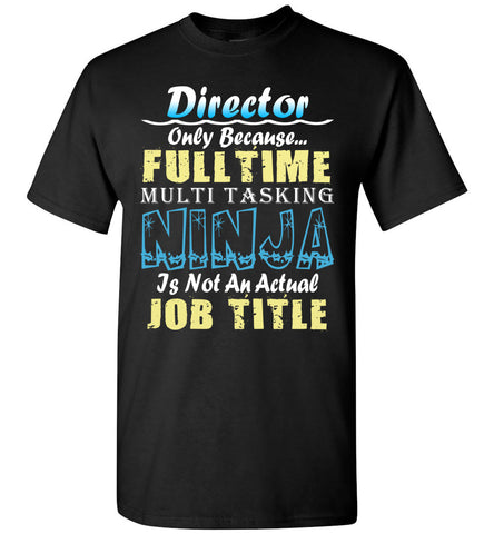 Image of Director Full Time Multi Tasking Ninja T-Shirt