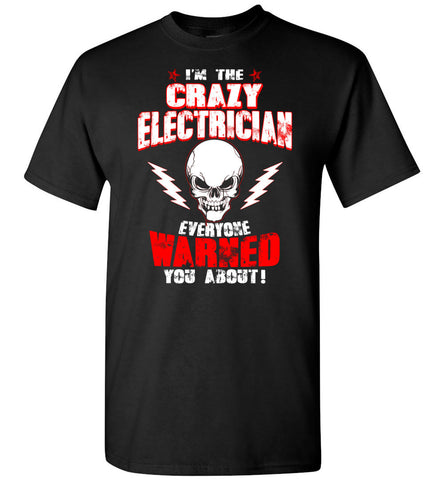 Image of Crazy Electrician Everyone Warned You T-Shirt