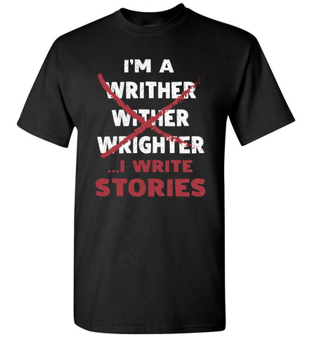 Image of I'm A Writer I Write Stories T Shirt Gift