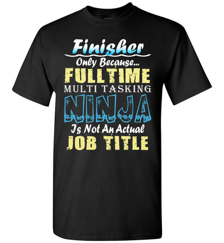 Finisher Full Time Multi Tasking Ninja T-Shirt