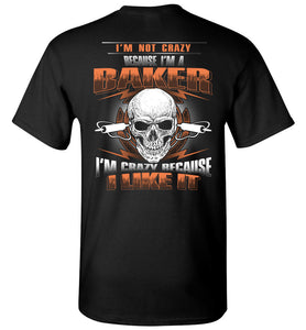 I'm Not Crazy Because I'm A Baker T-shirt