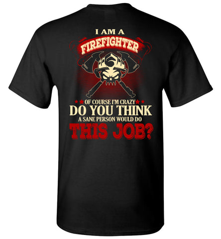 Image of I Am A Firefighter Of Course I'm Crazy T-shirt