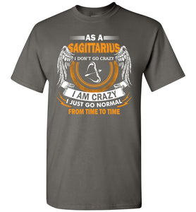 As A Sagittarius I Don't Go Crazy I Am Crazy I Just Go Normal T-Shirt