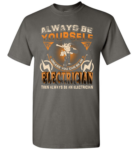 Always Be Yourself Be An Electrician T-Shirt