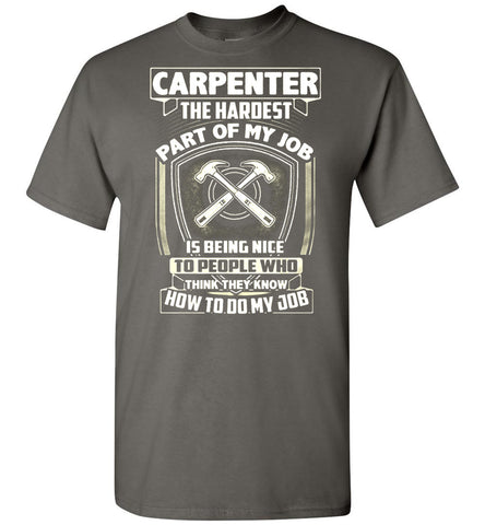 Image of Carpenter The Hardest Part Of My Job T-Shirt - OlalaShirt