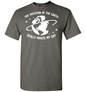 Rotation Of Earth Makes My Day T-Shirt - OlalaShirt