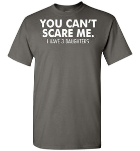 You Can't Scare Me I Have 3 Daughters Funny Family Dad T-Shirt - OlalaShirt