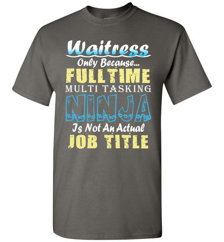 Waitress Full Time Multi Tasking Ninja T-Shirt