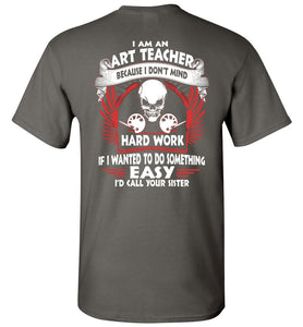 I Am An Art Teacher Because I Don't Mind T-Shirt