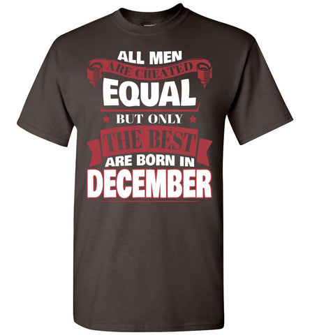Image of All Men Are Created Equal The Best Are Born In December T-shirt