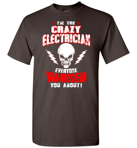 Crazy Electrician Everyone Warned You T-Shirt